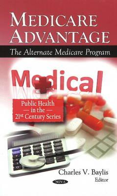 Medicare Advantage: The Alternate Medicare Program (Hardback)