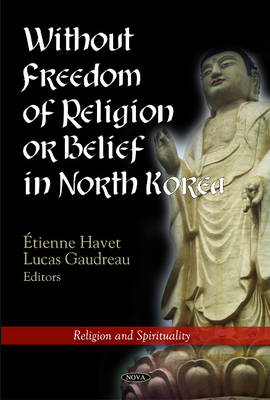Without Freedom of Religion or Belief in North Korea (Hardback)