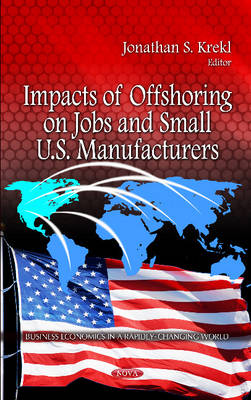 Impacts of Offshoring on Jobs & Small U.S. Manufacturers (Hardback)