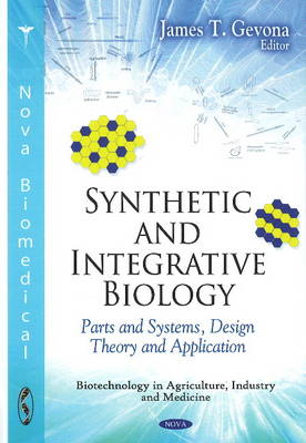 Synthetic & Integrative Biology: Parts & Systems, Design Theory & Application (Hardback)