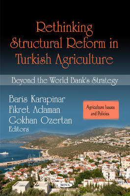 Rethinking Structural Reform in Turkish Agriculture: Beyond the World Bank's Strategy (Hardback)