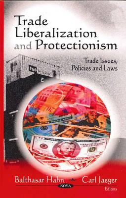 Trade Liberalization & Protectionism (Hardback)