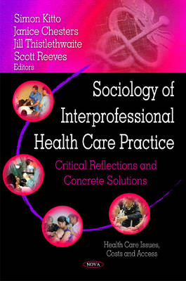 Sociology of Interprofessional Health Care Practice: Critical Reflections & Concrete Solutions (Hardback)