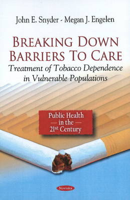 Breaking Down Barriers to Care: Treatment of Tobacco Dependence in Vulnerable Populations (Paperback)