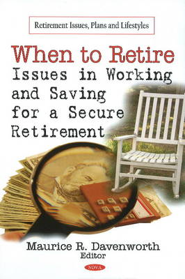 When to Retire: Issues in Working & Saving for a Secure Retirement (Hardback)