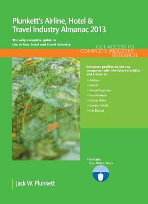 Plunkett's Airline, Hotel & Travel Industry Almanac 2013: Airline, Hotel & Travel Industry Market Research, Statistics, Trends & Leading Companies - Plunkett's Industry Almanacs (Paperback)