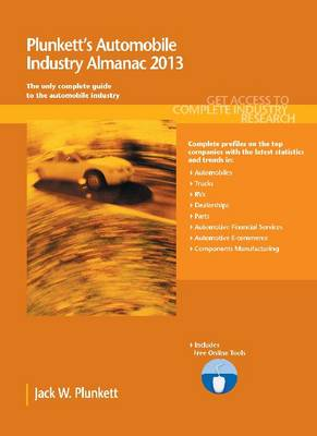Plunkett's Automobile Industry Almanac 2013: Automobile Industry Market Research, Statistics, Trends & Leading Companies - Plunkett's Industry Almanacs (Paperback)