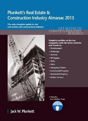 Plunkett's Real Estate & Construction Industry Almanac 2013: Real Estate & Construction Industry Market Research, Statistics, Trends & Leading Companies - Plunkett's Industry Almanacs (Paperback)