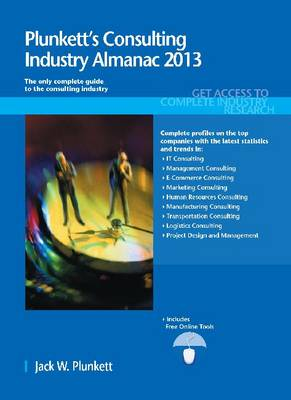 Plunkett's Consulting Industry Almanac 2013: Consulting Industry Market Research, Statistics, Trends & Leading Companies - Plunkett's Industry Almanacs (Paperback)