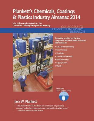 Plunkett's Chemicals, Coatings & Plastics Industry Almanac 2014: Chemicals, Coatings & Plastics Industry Market Research, Statistics, Trends & Leading Companies - Plunkett's Industry Almanacs (Paperback)