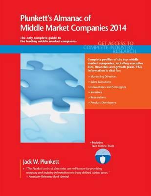 Plunkett's Almanac of Middle Market Companies 2014: Middle Market Industry Market Research, Statistics, Trends & Leading Companies - Plunkett's Industry Almanacs (Paperback)