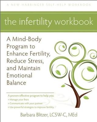 The Infertility Workbook: A Mind-Body Program to Enhance Fertility, Reduce Stress, and Maintain Emotional Balance - A New Harbinger Self-Help Workbook (Paperback)