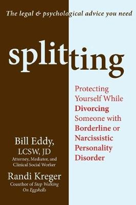 Splitting: Protecting Yourself While Divorcing Someone with Borderline or Narcissistic Personality Disorder (Paperback)
