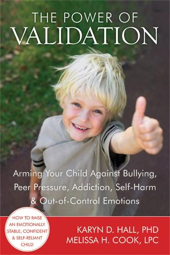 The Power of Validation: Arming Your Child Against Bullying, Peer Pressure, Addiction, Self-Harm, and Out-of-Control Emotions (Paperback)