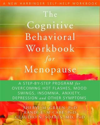 The Cognitive Behavioral Therapy Workbook for Menopause: A Step-by-Step Program for Overcoming Hot Flashes, Mood Swings, Insomnia, Anxiety, Depression and Other Symptoms - A New Harbinger Self-Help Workbook (Paperback)