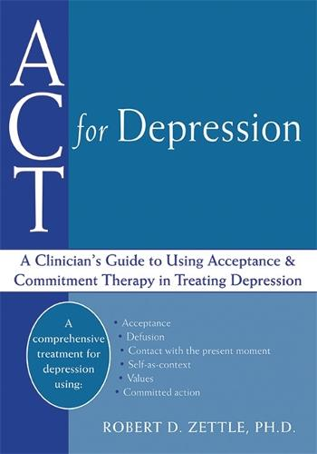 ACT For Depression: A Clinician's Guide to Using Acceptance & Commitment Therapy in Treating Depression (Paperback)