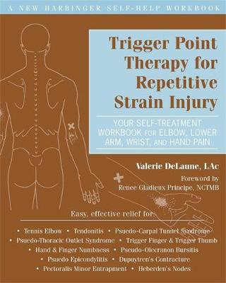 Trigger Point Therapy for Repetitive Strain Injury: Your Self-Treatment Workbook for Elbow, Lower Arm, Wrist, & Hand Pain - A New Harbinger Self-Help Workbook (Paperback)