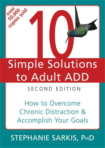 10 Simple Solutions to Adult ADD, Second Edition: How to Overcome Chronic Distraction & Accomplish Your Goals - New Harbinger Ten Simple Solutions Series (Paperback)