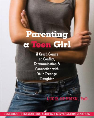 Parenting a Teen Girl: A Crash Course on Conflict, Communication and Connection with Your Teenage Daughter (Paperback)