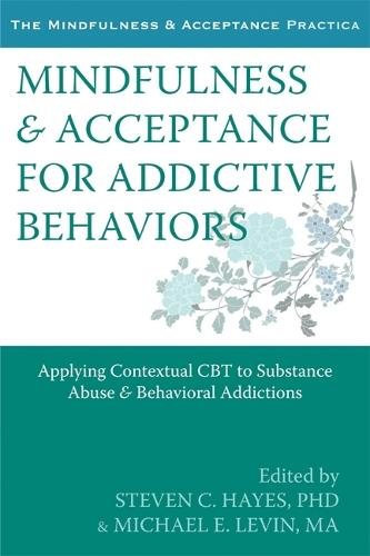 Mindfulness and Acceptance for Addictive Behaviors: Applying Contextual CBT to Substance Abuse and Behavioral Addictions (Paperback)
