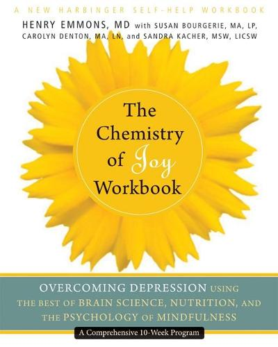 The Chemistry of Joy Workbook: Overcoming Depression Using the Best of Brain Science, Nutrition, and the Psychology of Mindfulness - A New Harbinger Self-Help Workbook (Paperback)