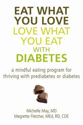 Eat What You Love, Love What You Eat with Diabetes: A Mindful Eating Program for a Balanced and Vibrant Life (Paperback)