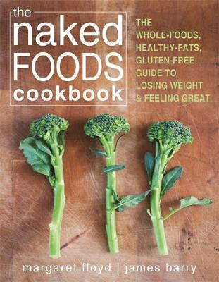 The Naked Foods Cook Book: Unprocessed, Undressed, and Undeniably Tasty Dishes in Barely Thirty Minutes (Paperback)
