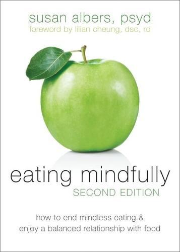 Eating Mindfully, Second Edition: How to End Mindless Eating and Enjoy a Balanced Relationship with Food (Paperback)