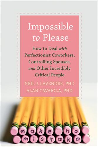 Impossible to Please: How to Deal with Perfectionist Coworkers, Controlling Spouses, and Other Incredibly Critical People (Paperback)