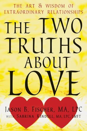 Two Truths about Love: The Art and Wisdom of Extraordinary Relationships (Paperback)