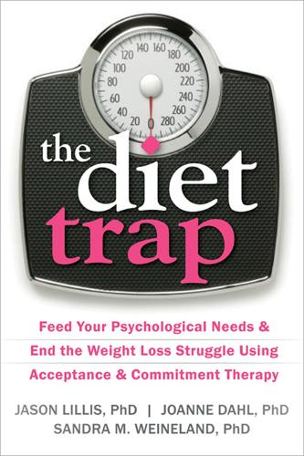The Diet Trap: Feed Your Psychological Needs and End the Weight Loss Struggle Using Acceptance and Commitment Therapy (Paperback)