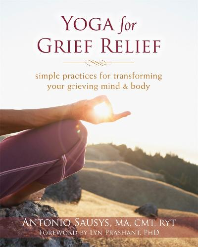 Yoga for Grief Relief: Simple Practices for Transforming Your Grieving Mind and Body (Paperback)