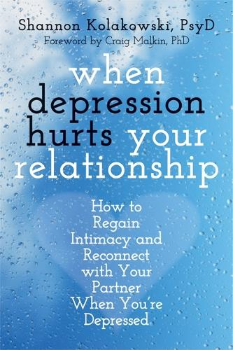 When Depression Hurts Your Relationship: How to Regain Intimacy and Reconnect with Your Partner When You're Depressed (Paperback)