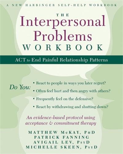 The Interpersonal Problems Workbook: ACT to End Painful Relationship Patterns - A New Harbinger Self-Help Workbook (Paperback)