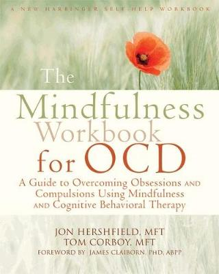 Mindfulness Workbook for OCD: A Guide to Overcoming Obsessions and Compulsions Using Mindfulness and Cognitive Behavioral Therapy (Paperback)