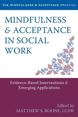 Mindfulness and Acceptance in Social Work: Evidence-Based Interventions and Emerging Applications (Paperback)