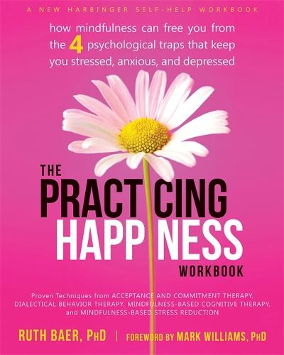 Practicing Happiness Workbook: How Mindfulness Can Free You from the Four Psychological Traps That Keep You Stressed, Anxious, and Depressed (Paperback)