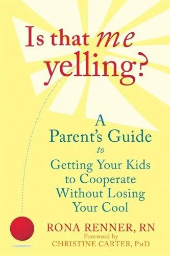 Is That Me Yelling?: A Parent's Guide to Getting Your Kids to Cooperate Without Losing Your Cool (Paperback)