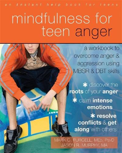 Mindfulness for Teen Anger: A Workbook to Overcome Anger and Aggression Using MBSR and DBT Skills - An Instant Help Book for Teens (Paperback)