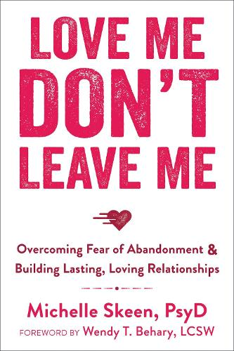 Love Me, Don't Leave Me: Overcoming Fear of Abandonment and Building Lasting, Loving Relationships (Paperback)