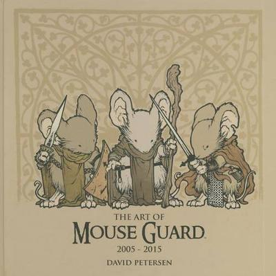 The Art of Mouse Guard 2005-2015 - Mouse Guard 1 (Hardback)