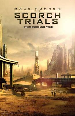 Maze Runner: The Scorch Trials: The Official Graphic Novel Prelude (Paperback)