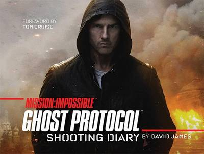 Mission: Impossible: Ghost Protocol: Shooting Diary (Hardback)