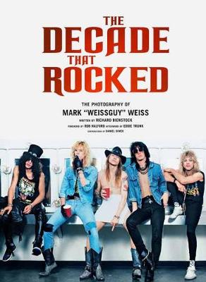 Decade That Rocked: The Photography Of Mark Weissguy Weiss (Hardback)