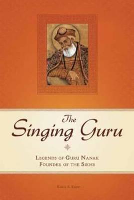 The Singing Guru: Legends and Adventures of Guru Nanak, the First Sikh (Hardback)