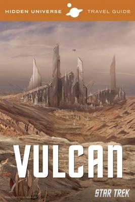 Hidden Universe Travel Guide: Star Trek: Vulcan - Hidden Universe 1 (Hardback)