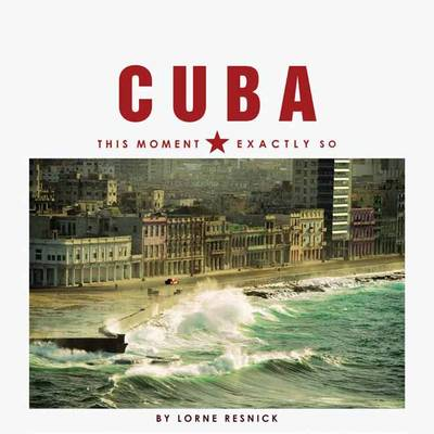 Cuba: This Moment, Exactly So (Hardback)