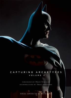 Sideshow Collectibles Presents: Capturing Archetypes, Volume 2: A Gallery of Heroes and Villains from Batman to Vader (Hardback)
