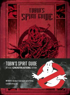 Tobin's Spirit Guide: Official Ghostbusters Edition (Hardback)