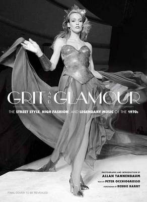 Grit and Glamour: The Street Style, High Fashion, and Legendary Music of the 1970s (Hardback)